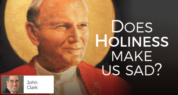 Does Holiness Make Us Sad? - by John Clark