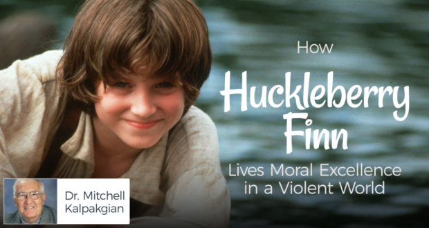 Huckleberry Finn: Moral Excellence in a Violent World - by Dr. Mitchell Kalpakgian