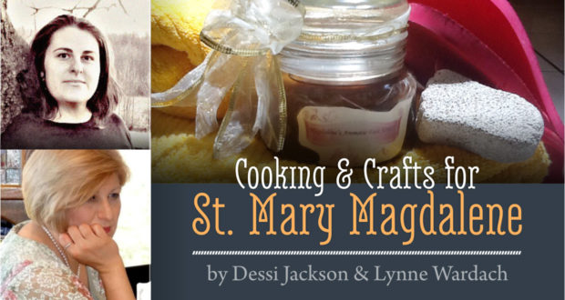 St. Mary Magdalene - Holy Hands: Cooking & Crafts! - by Dessi Jackson & Lynne Wardach