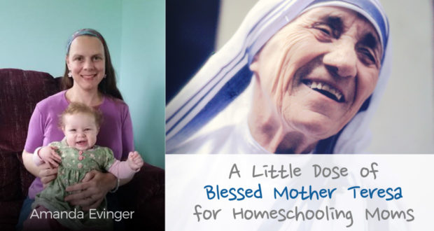 A Little Dose of Blessed Mother Teresa for Homeschooling Moms