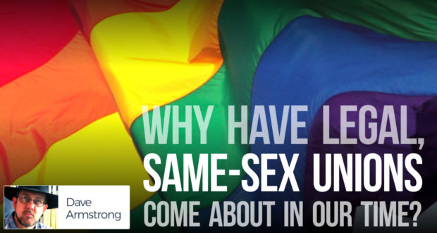 Why Have Legal, Same-Sex Unions Come About in Our Time? - by Dave Armstrong