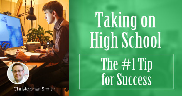 Taking on High School: The #1 Tip for Success - By Christopher Smith