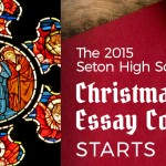 The 2015 Seton High School Christmas Essay Contest - Starts Now!