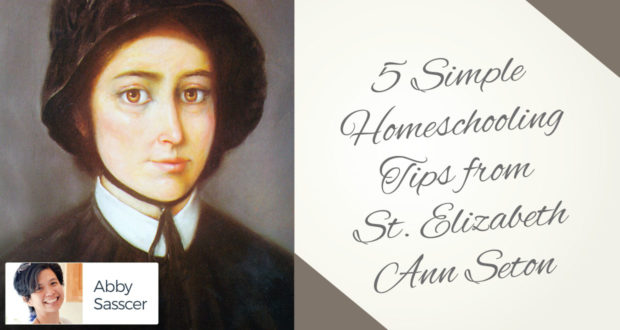 5 Simple Homeschooling Tips from St. Elizabeth Ann Seton - by Abby Sasscer