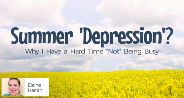 Summer 'Depression'? Why I Have a Hard Time *Not* Being Busy - by Elaine Harrah