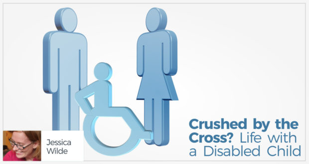 Crushed by the Cross? Life with a Disabled Child - by Jessica Wilde