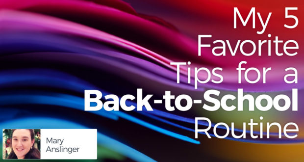 My 5 Favorite Tips for a Back-to-School Routine - by Mary Anslinger