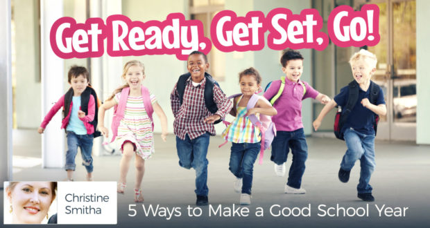 Get Ready, Get Set, Go! 5 Ways to Make a Good School Year - by Christine Smitha