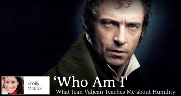 'Who Am I': What Jean Valjean Teaches Me about Humility - by Emily Molitor