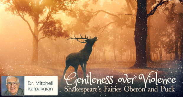 Gentleness over Violence: Shakespeare's Fairies Oberon and Puck - by Dr Mitchell Kalpakgian