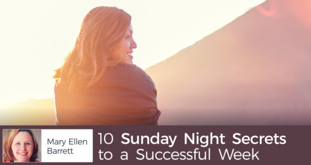 10 Sunday Night Secrets to a Successful Week - by Mary Ellen Barrett