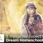 5 Things We Expect From a Dream Homeschool Program - by Dominic de Souza