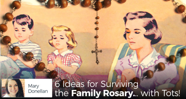 6 Ideas for Surviving the Family Rosary... with Tots! - by Mary Donellan