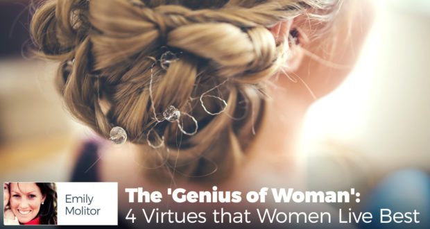The 'Genius of Woman': 4 Virtues that Women Live Best - by Emily Molitor