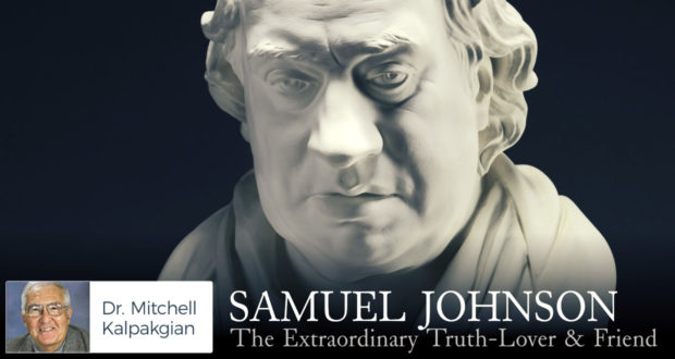 Samuel Johnson: The Extraordinary Truth-Lover & Friend - by Dr. MIitchell Kalpakgian