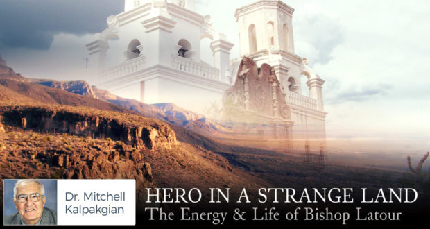 Hero in a Strange Land: The Energy & Life of Bishop Latour - by Dr Mitchell Kalpakgian