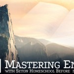 Mastering English with Seton Homeschool Before it Masters You - by Seton Staff