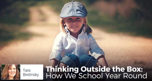 Thinking Outside the Box: How We School Year Round - by Tara Brelinsky