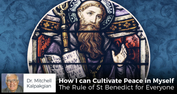 How I can Cultivate Peace in Myself- The Rule of St Benedict for Everyone - by Dr. Mitchell Kalpakgian
