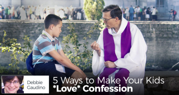 5 Ways to Make Your Kids *Love* Confession - by Debbie Gaudino