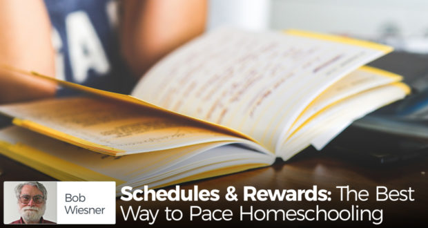 Schedules & Rewards: The Best Way to Pace Homeschooling - by Bob Wiesner
