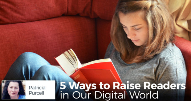 5 Ways to Raise Readers in Our Digital World - by Patricia Purcell
