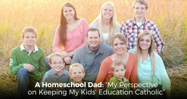 "A Homeschool Dad: ""My Perspective on Keeping My Kids' Education Catholic"" - by Dave Steele"