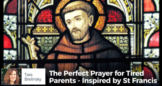 The Perfect Prayer for Tired Parents - Inspired by St Francis - by Tara Brelinsky