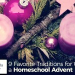 9 Favorite Traditions for Celebrating a Homeschool Advent - by Amanda Evinger