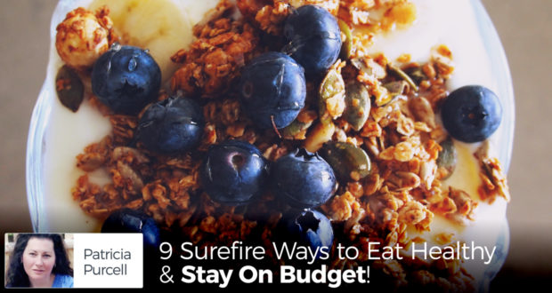 9 Surefire Ways to Eat Healthy & Stay On Budget! - by Patricia Purcell
