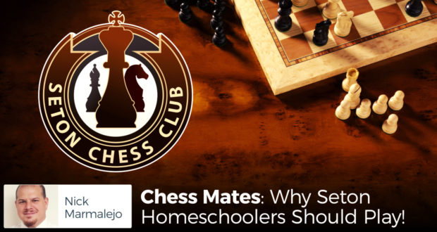 Chess Mates: Why Seton Homeschoolers Should Play! - by Nick Marmalejo