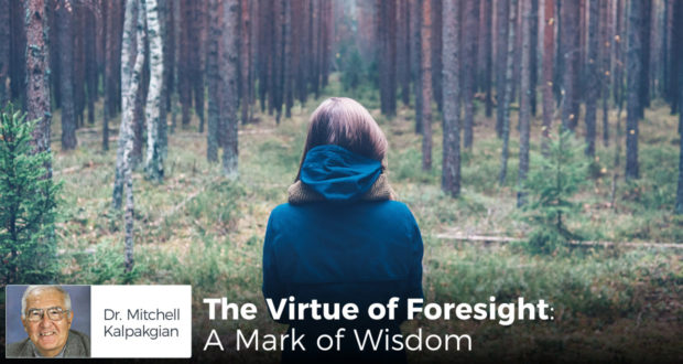 The Virtue of Foresight: A Mark of Wisdom - by Dr Mitchell Kalpakgian