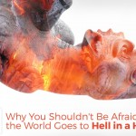 Why You Shouldn't Be Afraid When the World Goes to Hell in a Handbasket - by John Clark