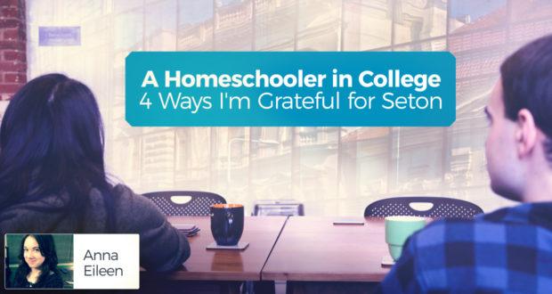 A Homeschooler in College: 4 Ways I'm Grateful for Seton - by Anna Eileen