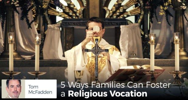 5 Ways Families Can Foster a Religious Vocation - by Tom McFadden