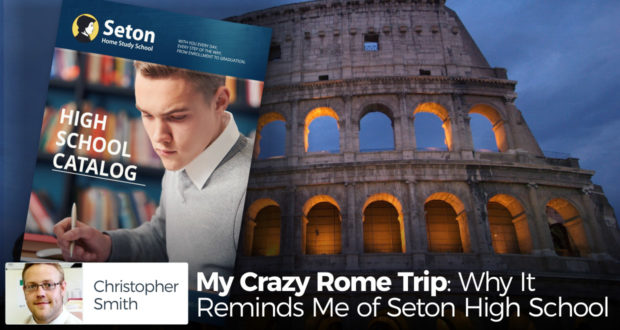 My Crazy Rome Trip: Why It Reminds Me of Seton High School - by Christopher Smith