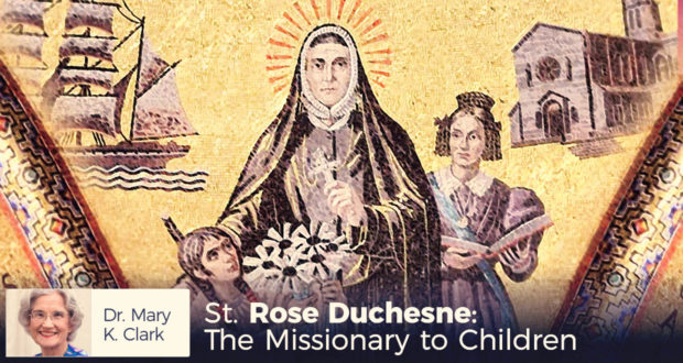 St. Rose Duchesne: The Missionary to Children - by Dr Mary Kay Clark