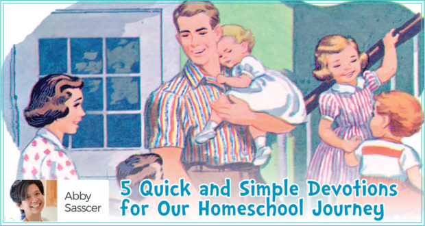 5 Quick and Simple Devotions For Our Homeschool Journey - by Abby Sasscer