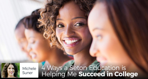 4 Ways a Seton Education is Helping Me Succeed in College - by Michele Suner