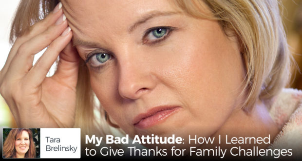 My Bad Attitude: How I Learned to Give Thanks for Family Challenges - by Tara Brelinsky