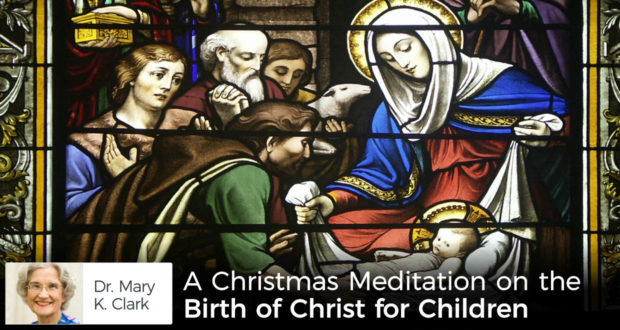A Christmas Meditation on the Birth of Christ for Children - by Dr. Mary Kay Clark