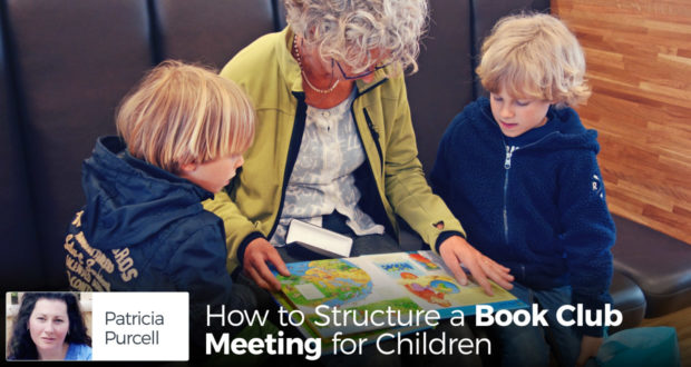 How to Structure a Book Club Meeting for Children - by Patricia Purcell