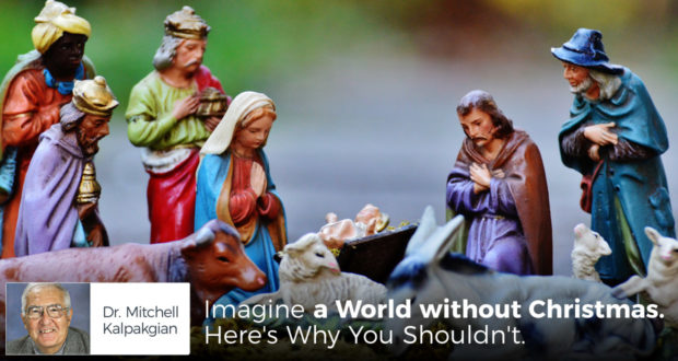 Imagine a World without Christmas. Here's Why You Shouldn't. - by Dr Mitchell Kalpakgian