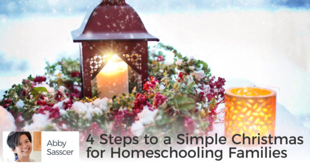 4 Steps to a Simple Christmas for Homeschooling Families - by Abby Sasscer