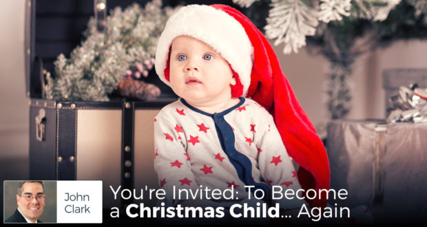 You're Invited: To Become a Christmas Child... Again - by John Clark