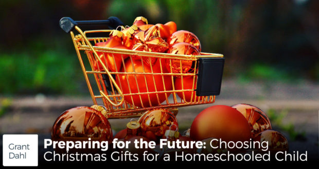 Preparing for the Future: Choosing Christmas Gifts for a Homeschooled Child - by Grant Dahl