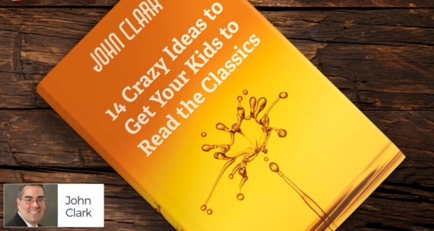 14 Crazy Ideas to Get Your Kids to Read the Classics - by John Clark
