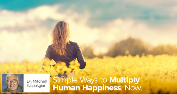Simple Ways to Multiply Human Happiness. Now.