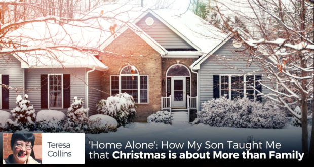 'Home Alone': How My Son Taught Me that Christmas is about More than Family - by Teresa Collins