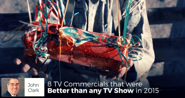 8 TV Commercials that were  Better than any TV Show in 2015 - by John Clark
